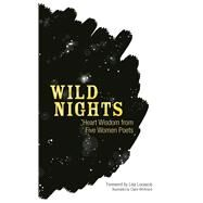 Wild Nights Heart Wisdom from Five Women Poets by Sappho; Dickinson, Emily; Millay, Edna St. Vincent; Lowell, Amy; Teasdale, Sara; Locascio, Lisa; Whitmore, Claire, 9780486824260