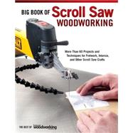 Big Book of Scroll Saw Woodworking : More Than 60 Projects and Techniques for Fretwork, Intarsia and Other Scroll Saw Crafts by Unknown, 9781565234260