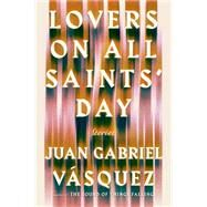 Lovers on All Saints' Day Stories by Vasquez, Juan Gabriel, 9781594634260