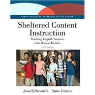 Sheltered Content Instruction Teaching English Learners with Diverse Abilities by Echevarria, Jana J.; Graves, Anne, 9780133754261