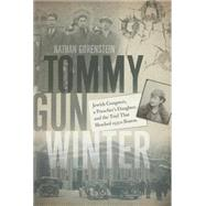 Tommy Gun Winter: Jewish Gangsters, a Preacher's Daughter, and the Trial That Shocked 1930s Boston by Gorenstein, Nathan, 9781611684261