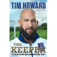 The Keeper: A Life of Saving Goals and Achieving Them by Howard, Tim, 9780062394262