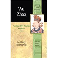 Wu Zhao China's Only Female Emperor by Rothschild, N. Harry, 9780321394262