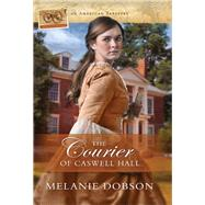 The Courier of Caswell Hall by Dobson, Melanie, 9780824934262
