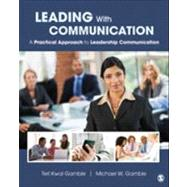 Leading with Communication : A Practical Approach to Leadership Communication by Teri Kwal Gamble, 9781412994262