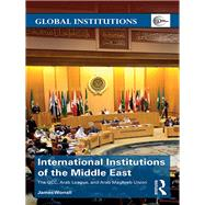International Institutions of the Middle East: The GCC, Arab League, and Arab Maghreb Union by Worrall; James, 9780415814263