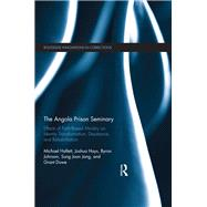 The Angola Prison Seminary: Effects of Faith-Based Ministry on Identity Transformation, Desistance, and Rehabilitation by Hallett; Michael, 9781138124264