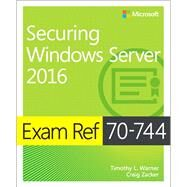 Exam Ref 70-744 Securing Windows Server 2016 by Warner, Timothy L.; Zacker, Craig, 9781509304264