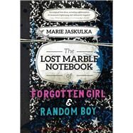 The Lost Marble Notebook of Forgotten Girl and Random Boy by Jaskulka, Marie, 9781632204264