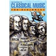The History of Classical Music for Beginners by Endris, R. Ryan; Lee, Joe, 9781939994264