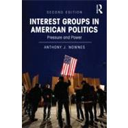 Interest Groups in American Politics: Pressure and Power by Nownes; Anthony J., 9780415894265