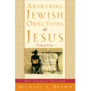 Answering Jewish Objections to Jesus : New Testament Objections by Brown, Michael L., 9780801064265