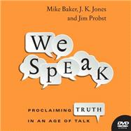 We Speak: Proclaiming Truth in an Age of Talk by Baker, Mike; Jones, J. K.; Probst, Jim, 9780830844265