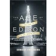 The Age of Edison Electric Light and the Invention of Modern America by Freeberg, Ernest, 9781594204265