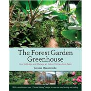 The Forest Garden Greenhouse by Osentowski, Jerome; Thompson, Michael (CON); Bane, Peter (CON); Fuller, Natalie Rae (CON); Maron, Callie (CON), 9781603584265