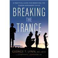 Breaking the Trance by Lynn, George T.; Johnson, Cynthia C. (CON), 9781942094265