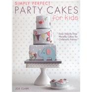 Simply Perfect Party Cakes for Kids: Easy Step-by-step Novelty Cakes for Children's Parties by Clark, Zoe, 9781446304266