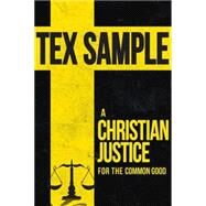 A Christian Justice for the Common Good by Sample, Tex, 9781501814266