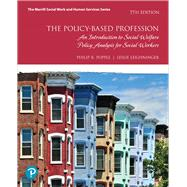 The Policy-Based Profession An Introduction to Social Welfare Policy Analysis for Social Workers with Enhanced Pearson eText -- Access Card Package by Popple, Philip R.; Leighninger, Leslie, 9780134784267