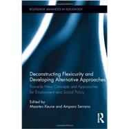 Deconstructing Flexicurity and Developing Alternative Approaches: Towards New Concepts and Approaches for Employment and Social Policy by Keune; Maarten, 9780415634267