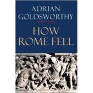 How Rome Fell : Death of a Superpower by Adrian Goldsworthy, 9780300164268