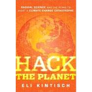 Hack the Planet : Science's Best Hope - Or Worst Nightmare - For Averting Climate Catastrophe by Kintisch, Eli, 9780470524268