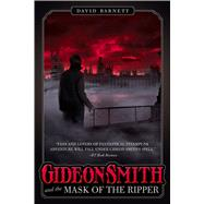Gideon Smith and the Mask of the Ripper by Barnett, David, 9780765334268
