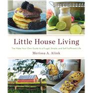 Little House Living The Make-Your-Own Guide to a Frugal, Simple, and Self-Sufficient Life by Alink, Merissa A., 9781501104268