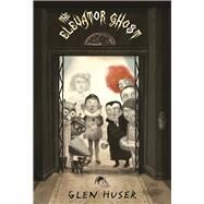 The Elevator Ghost by Huser, Glen; Innerst , Stacy, 9781554984268