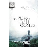 When the Day of Evil Comes (Day of Evil Series #1) by WELLS, MELANIE, 9781590524268