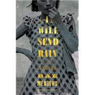 I Will Send Rain A Novel by Meadows, Rae, 9781627794268