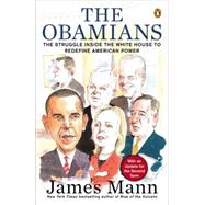 The Obamians The Struggle Inside the White House to Redefine American Power by Mann, James, 9780143124269