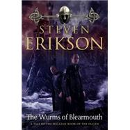 The Wurms of Blearmouth A Malazan Tale of Bauchelain and Korbal Broach by Erikson, Steven, 9780765324269