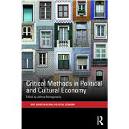 Critical Methods in Political and Cultural Economy by Montgomerie; Johnna, 9781138934269