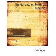 The Garland; or Token of Friendship by Percival, Emily, 9780554584270