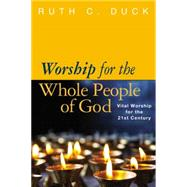Worship for the Whole People of God: Vital Worship for the 21st Century by Duck, Ruth C., 9780664234270