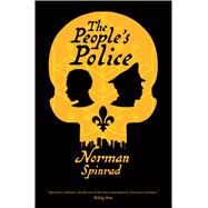 The People's Police A Novel by Spinrad, Norman, 9780765384270