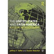 The United States and Latin America: A History with Documents by Taffet; Jeffrey F., 9781138824270