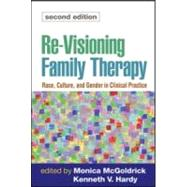Re-Visioning Family Therapy, Second Edition : Race, Culture, and Gender in Clinical Practice by McGoldrick, Monica; Hardy, Kenneth V., 9781593854270