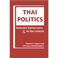 Thai Politics: Between Democracy and its Discontents by Unger, Daniel H., 9781626374270