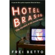 Hotel Brasil: The Mystery of the Severed Heads by Betto, Frei; Soutar, Jethro, 9781908524270