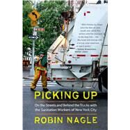 Picking Up: On the Streets and Behind the Trucks with the Sanitation Workers of New York City by Nagle, Robin, 9780374534271