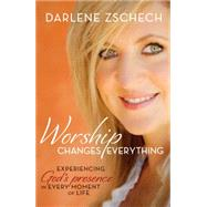 Worship Changes Everything by Zschech, Darlene, 9780764214271