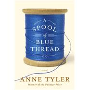 A Spool of Blue Thread by Tyler, Anne, 9781101874271