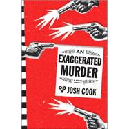 An Exaggerated Murder by Cook, Josh, 9781612194271