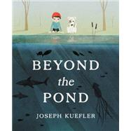 Beyond the Pond by Kuefler, Joseph, 9780062364272