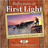 Reflections at First Light Gift Book: Lessons and Stories from a Fisherman's Life by Lindner, Al; Lindner, Ron, 9780736964272