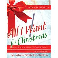 All I Want for Christmas Children's by Moore, James W., 9781501824272