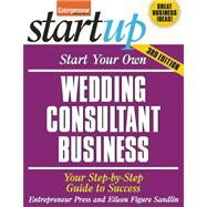 Start Your Own Wedding Consultant Business Your Step-By-Step Guide to Success by Unknown, 9781599184272