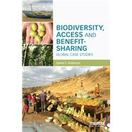 Biodiversity, Access and Benefit-Sharing: Global Case Studies by Robinson; Daniel F., 9780415714273